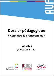 Connaître la Francophonie – Dossier pédagogique Adultes (niveaux B1-B2)