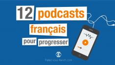 12 podcasts français pour progresser (en français !)   Parlez-vous French